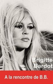 Oriane Oringer - Brigitte Bardot. A la rencontre de B.B.