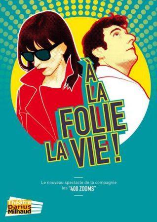 a la folie de la vie theatre darius milhaud paris 2018 artistik rezo